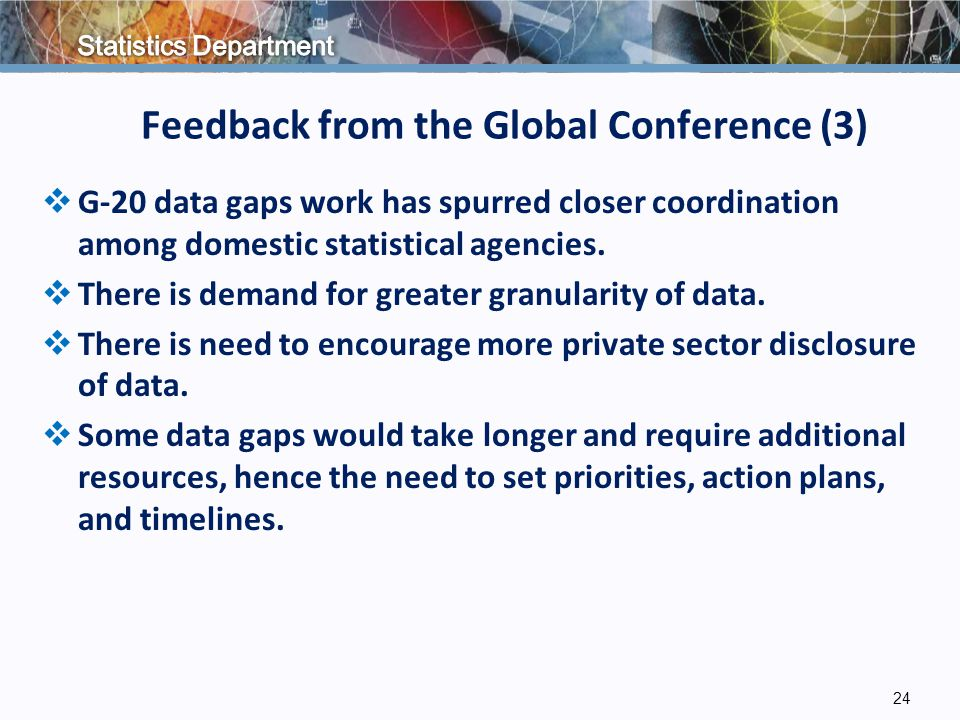 Feedback from the Global Conference (3)  G-20 data gaps work has spurred closer coordination among domestic statistical agencies.