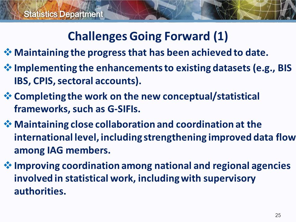 Challenges Going Forward (1)  Maintaining the progress that has been achieved to date.