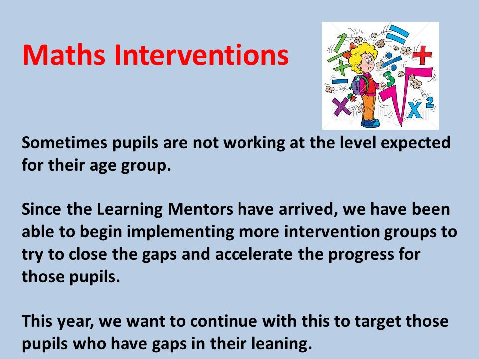 Maths Interventions Sometimes pupils are not working at the level expected for their age group.