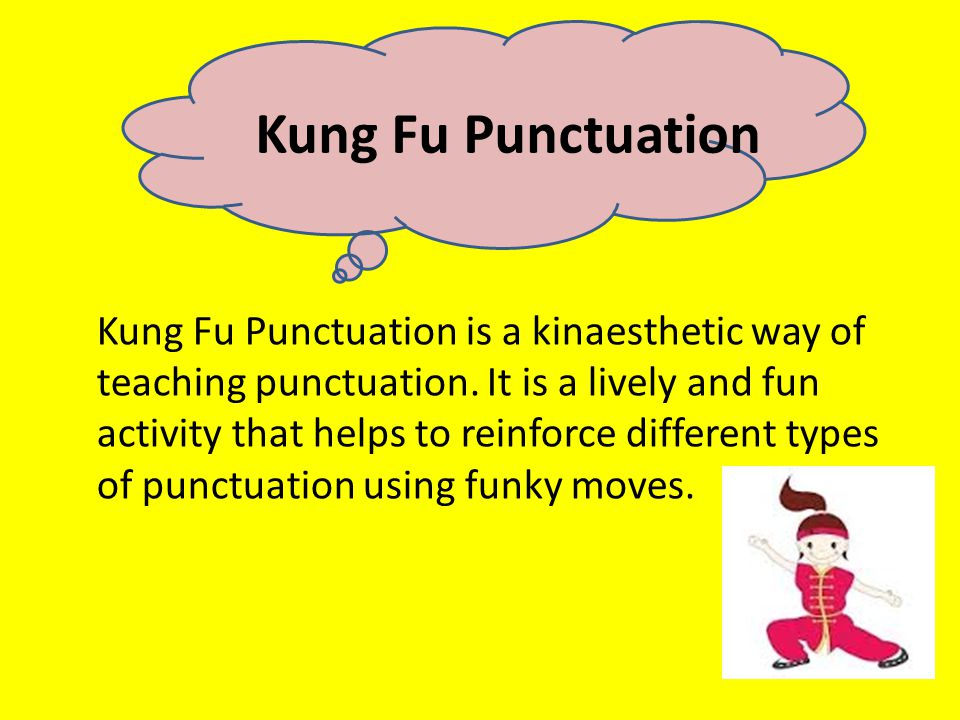 Kung Fu Punctuation Kung Fu Punctuation is a kinaesthetic way of teaching punctuation.