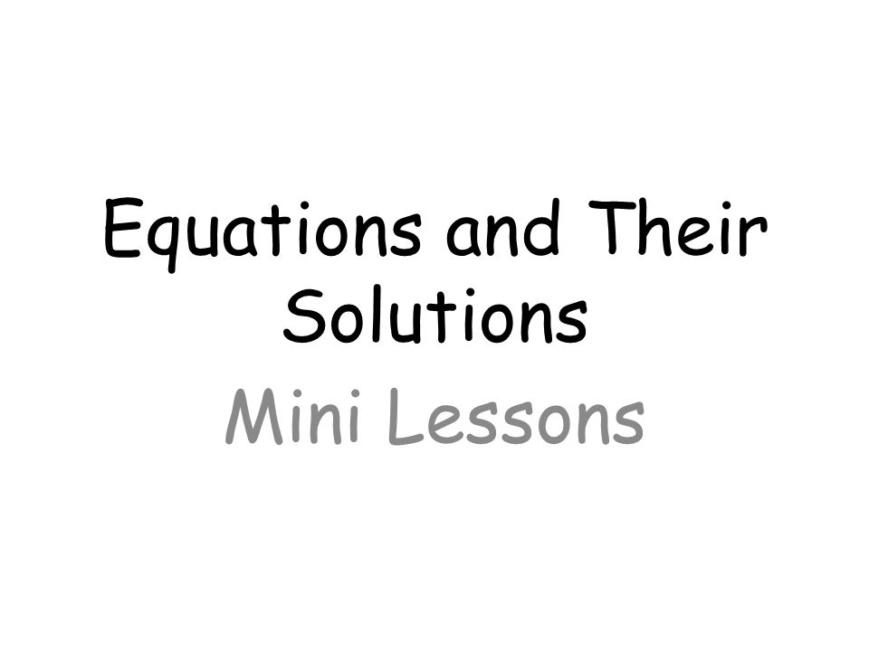 Equations and Their Solutions Mini Lessons