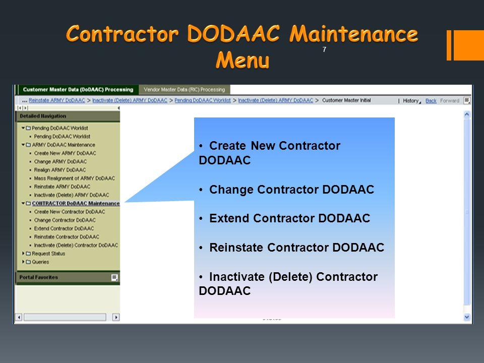 7 Create New Contractor DODAAC Change Contractor DODAAC Extend Contractor DODAAC Reinstate Contractor DODAAC Inactivate (Delete) Contractor DODAAC