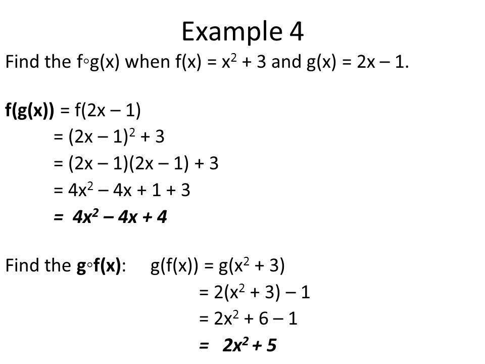 Example 4 Find the f◦g(x) when f(x) = x 2 + 3 and g(x) = 2x – 1.