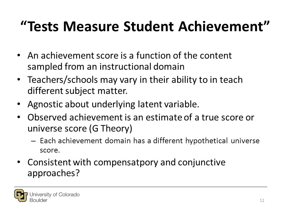 Tests Measure Student Achievement An achievement score is a function of the content sampled from an instructional domain Teachers/schools may vary in their ability to in teach different subject matter.