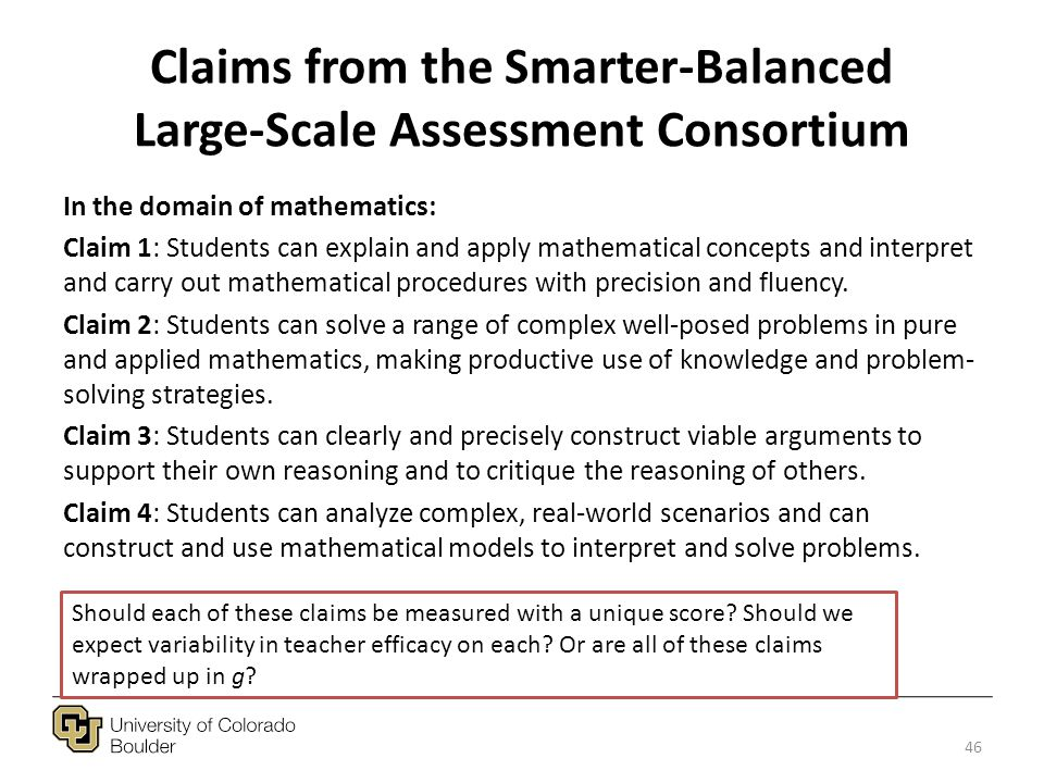 Claims from the Smarter-Balanced Large-Scale Assessment Consortium In the domain of mathematics: Claim 1: Students can explain and apply mathematical concepts and interpret and carry out mathematical procedures with precision and fluency.