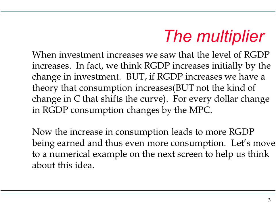 4 multiplier example Say investment increases by 5 and the MPC =.75.