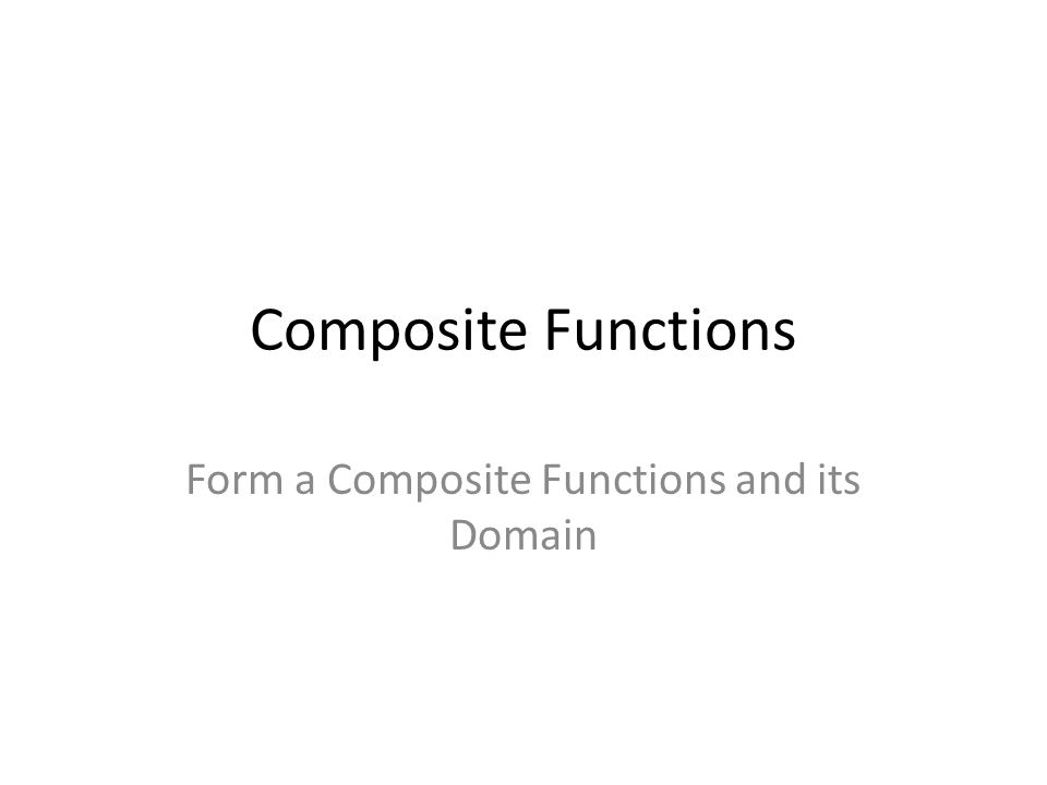 Composite Function Given two functions f and g, the composite function, denoted by f ◦ g (read as f composed with g) is defined by (f ◦ g)(x) = f(g(x)) The domain of f ◦ g is the set of all numbers x in the domain of g such that g(x) is in the domain of f.