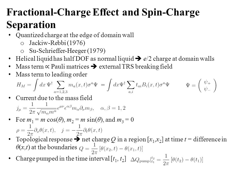 Quantized charge at the edge of domain wall o Jackiw-Rebbi (1976) o Su-Schrieffer-Heeger (1979) Helical liquid has half DOF as normal liquid  e/2 cha