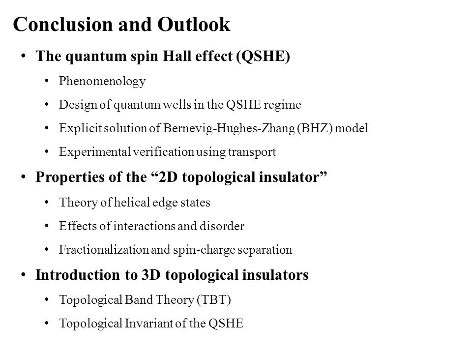 Conclusion and Outlook The quantum spin Hall effect (QSHE) Phenomenology Design of quantum wells in the QSHE regime Explicit solution of Bernevig-Hugh