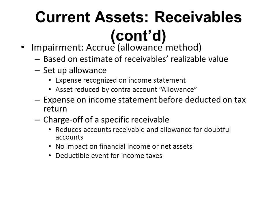 Current Assets: Receivables (cont'd) Impairment: Accrue (allowance method) – Based on estimate of receivables' realizable value – Set up allowance Exp