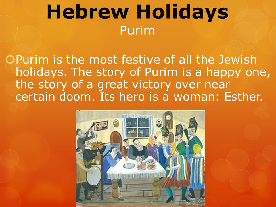 Hebrew Holidays Purim  Purim is the most festive of all the Jewish holidays.