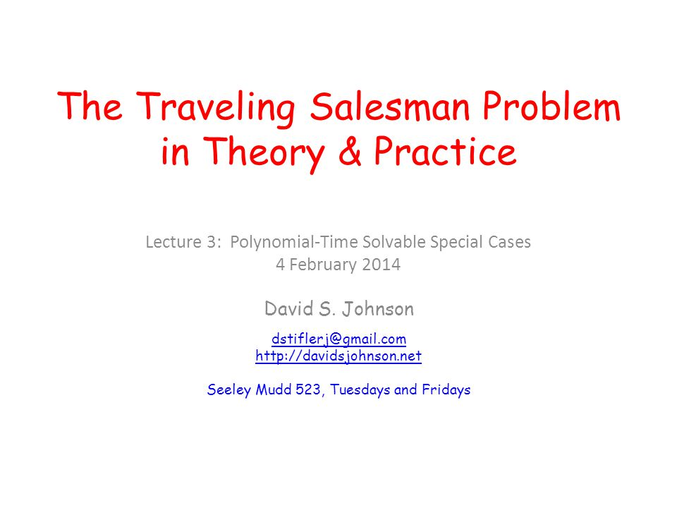 The Traveling Salesman Problem in Theory & Practice Lecture 3: Polynomial-Time Solvable Special Cases 4 February 2014 David S.