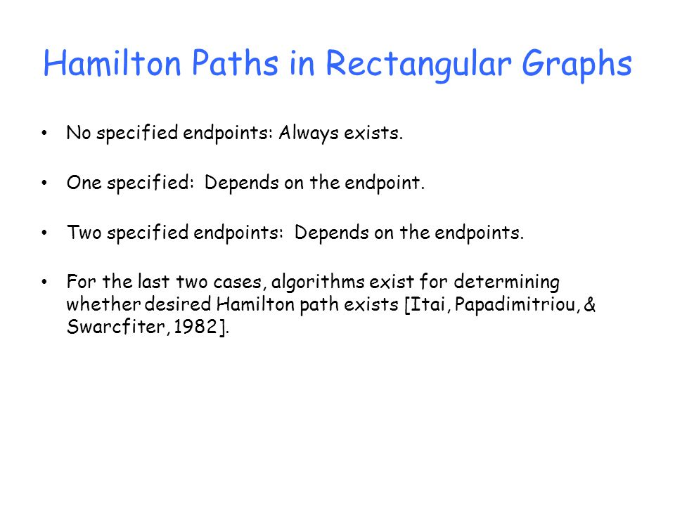 Hamilton Paths in Rectangular Graphs No specified endpoints: Always exists.