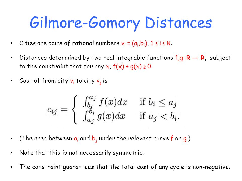 Gilmore-Gomory Distances Cities are pairs of rational numbers v i = (a i,b i ), 1 ≤ i ≤ N.
