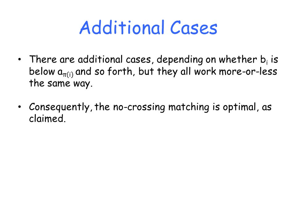 Additional Cases There are additional cases, depending on whether b i is below a π(i) and so forth, but they all work more-or-less the same way.