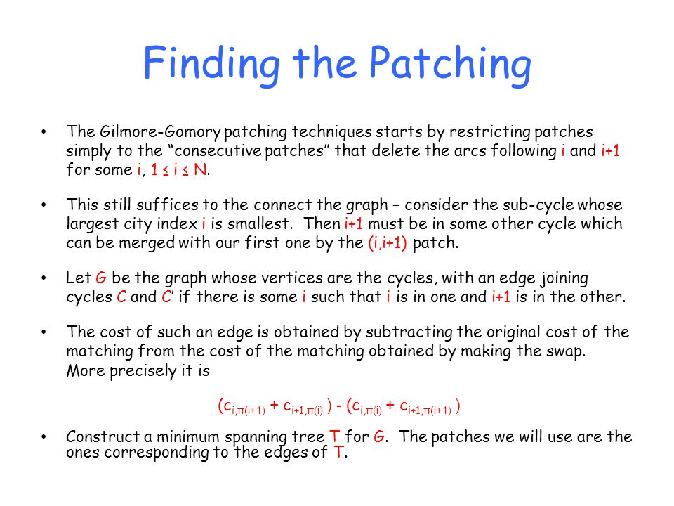 Finding the Patching The Gilmore-Gomory patching techniques starts by restricting patches simply to the consecutive patches that delete the arcs following i and i+1 for some i, 1 ≤ i ≤ N.