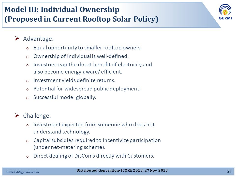 Omkar.J@germi.res.in Model III: Individual Ownership (Proposed in Current Rooftop Solar Policy)  Advantage: o Equal opportunity to smaller rooftop owners.