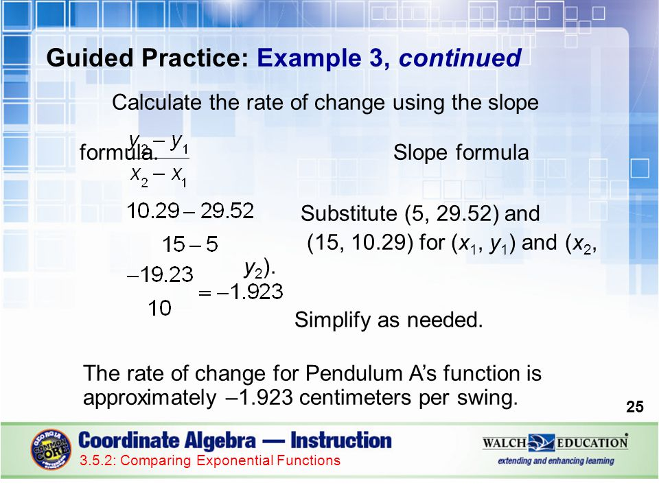25 3.5.2: Comparing Exponential Functions Guided Practice: Example 3, continued Calculate the rate of change using the slope formula.