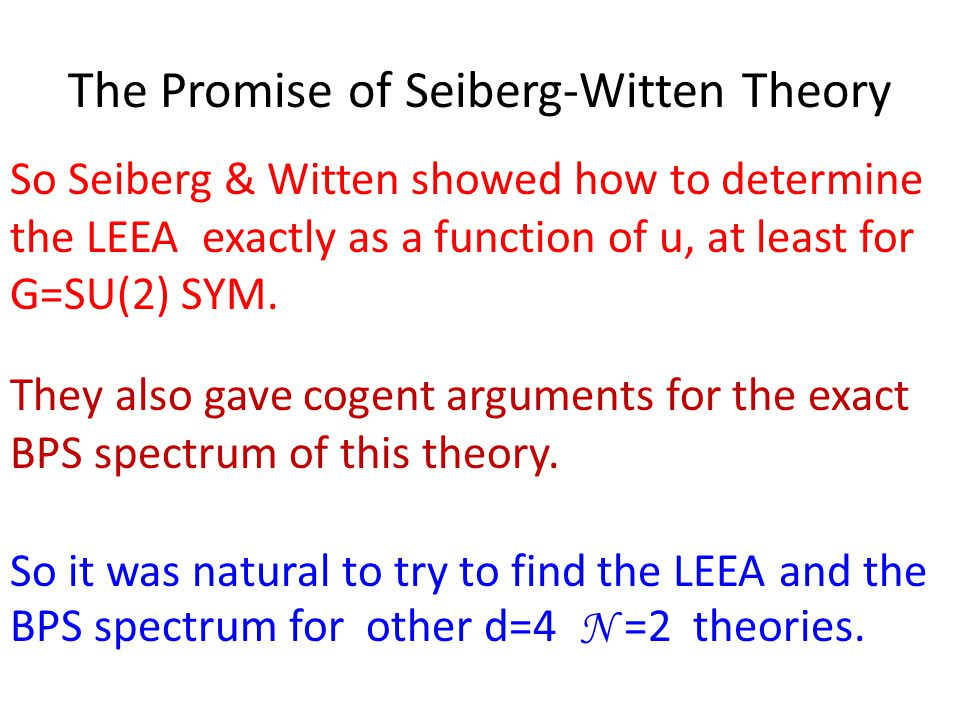 The Promise of Seiberg-Witten Theory So Seiberg & Witten showed how to determine the LEEA exactly as a function of u, at least for G=SU(2) SYM.