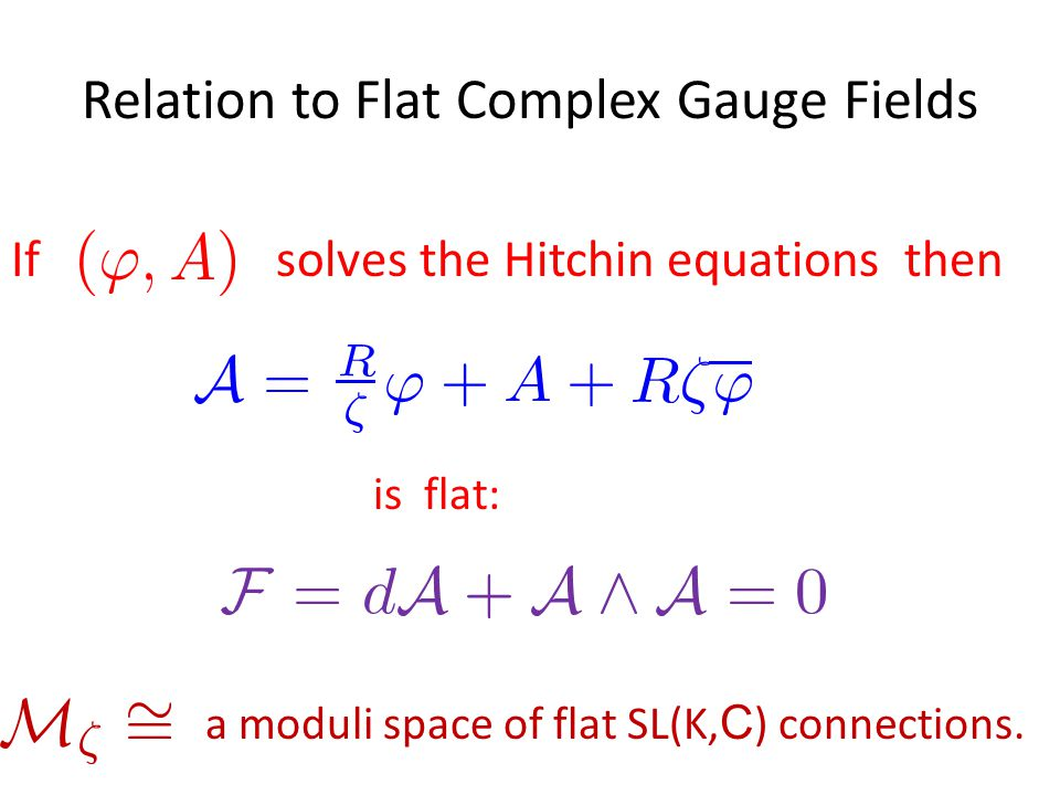 Relation to Flat Complex Gauge Fields is flat: solves the Hitchin equations thenIf a moduli space of flat SL(K, C ) connections.