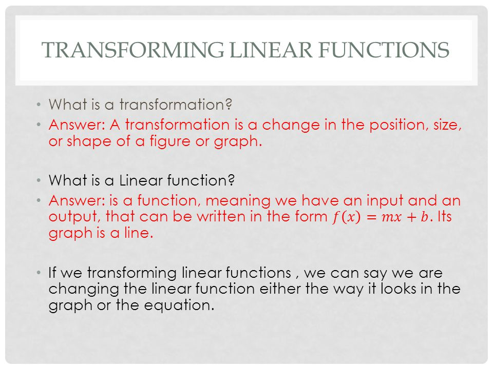 There are four ways we can transform the linear function by : Just remember the x changes