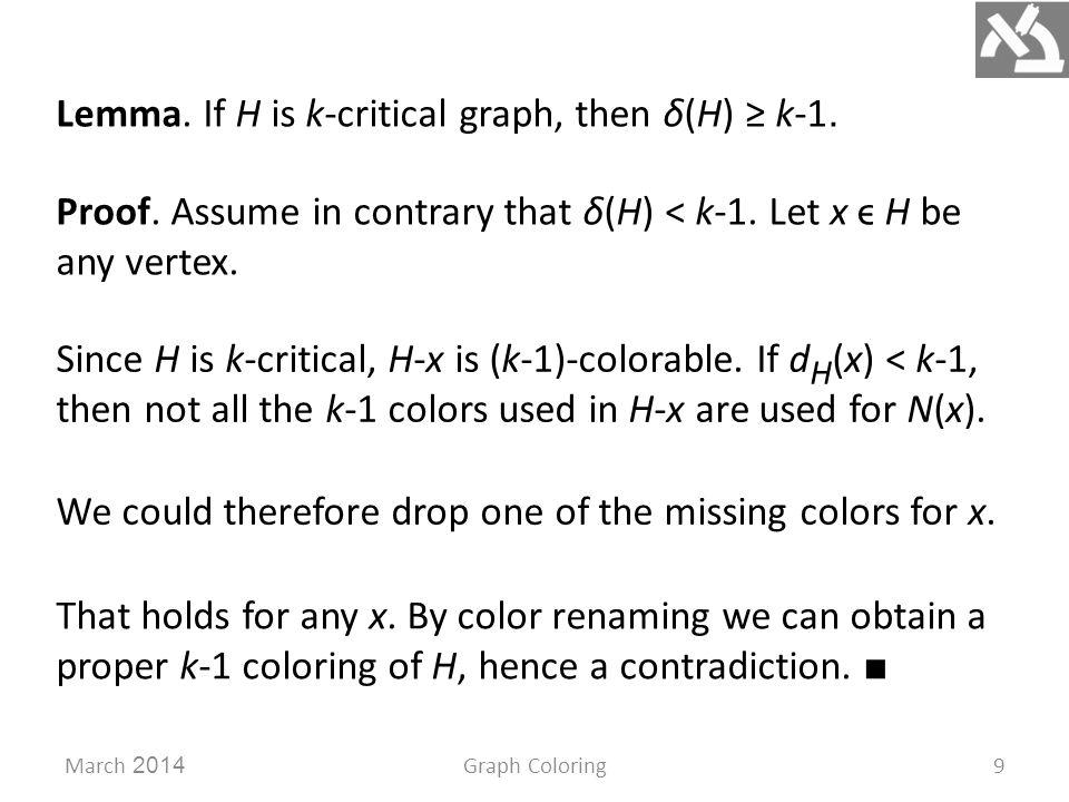 March 2014Graph Coloring9 Lemma. If H is k-critical graph, then δ(H) ≥ k-1.