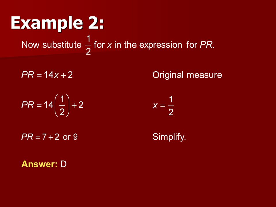 Answer: D Original measure Simplify. Now substitute for x in the expression for PR. Example 2: