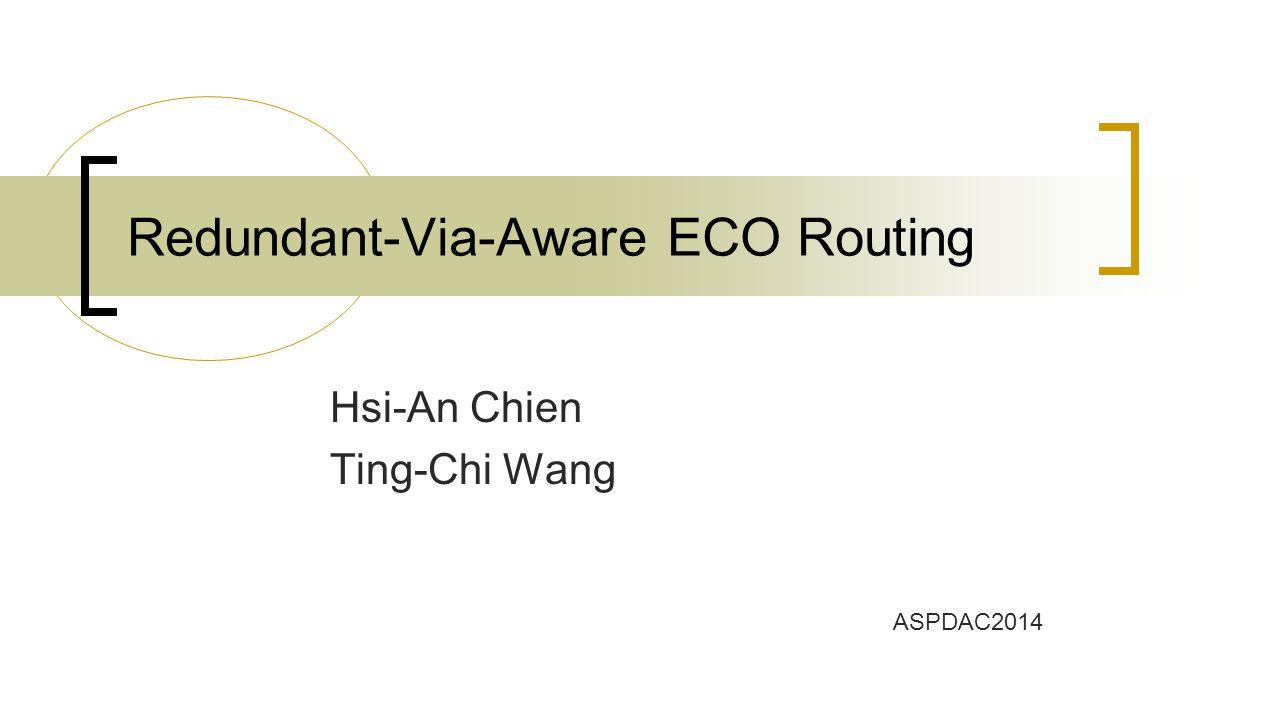 Hsi-An Chien Ting-Chi Wang Redundant-Via-Aware ECO Routing ASPDAC2014