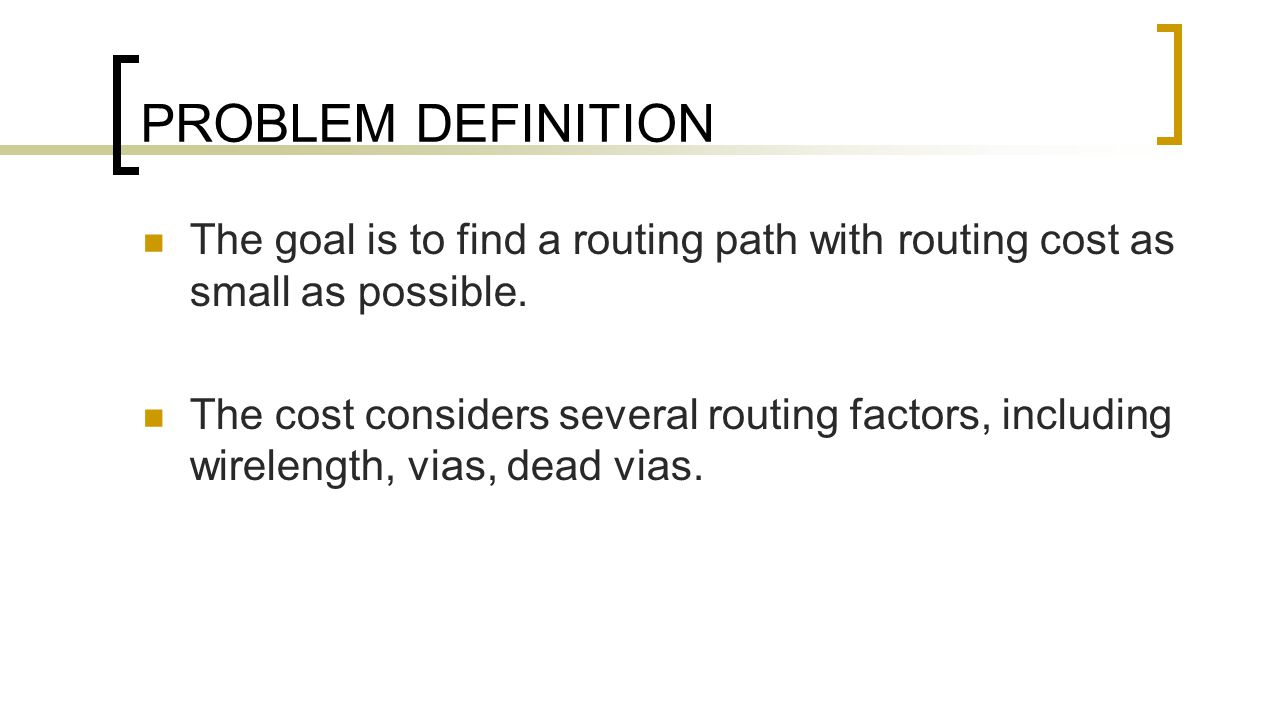 PROBLEM DEFINITION The goal is to find a routing path with routing cost as small as possible.