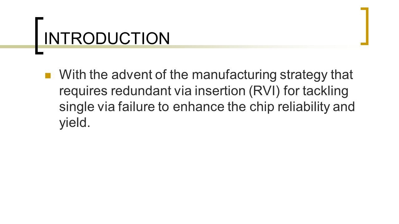 INTRODUCTION With the advent of the manufacturing strategy that requires redundant via insertion (RVI) for tackling single via failure to enhance the chip reliability and yield.