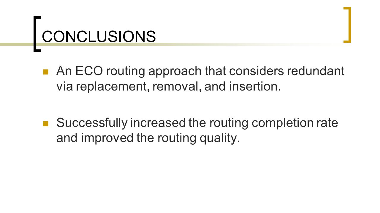 CONCLUSIONS An ECO routing approach that considers redundant via replacement, removal, and insertion. Successfully increased the routing completion ra