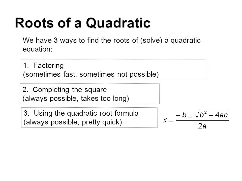 We have 3 ways to find the roots of (solve) a quadratic equation: 1.