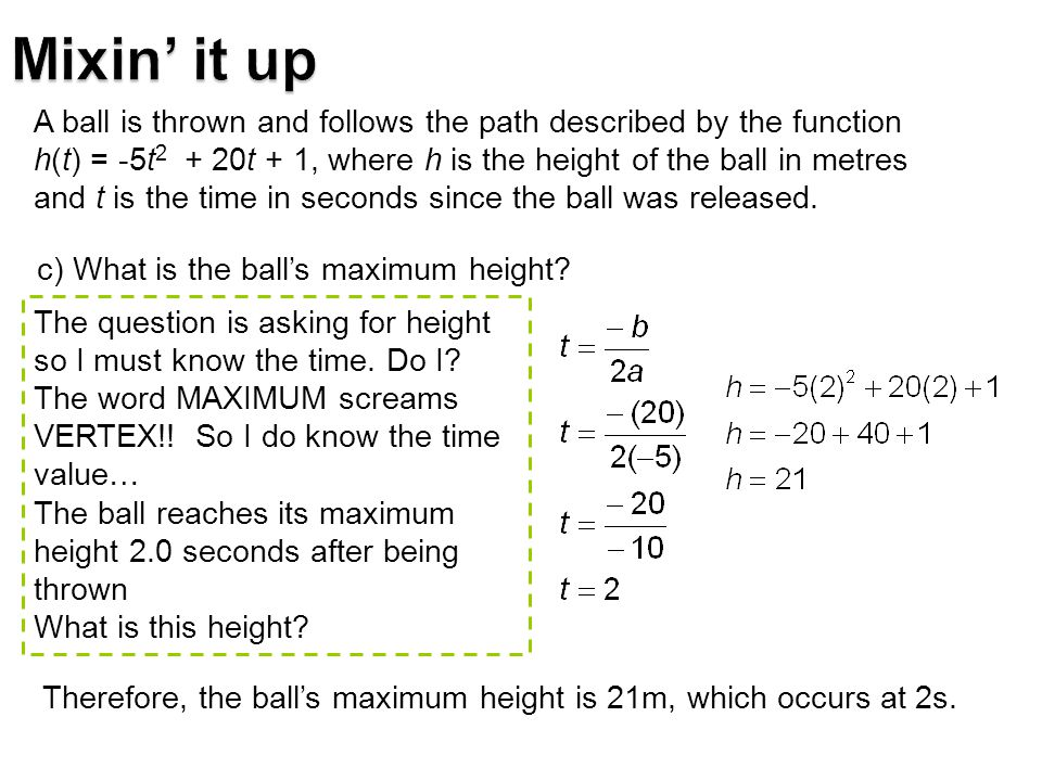 c) What is the ball's maximum height.The question is asking for height so I must know the time.