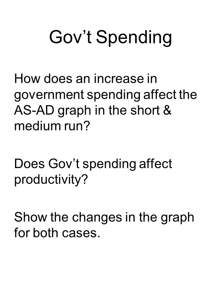 Gov't Spending How does an increase in government spending affect the AS-AD graph in the short & medium run.