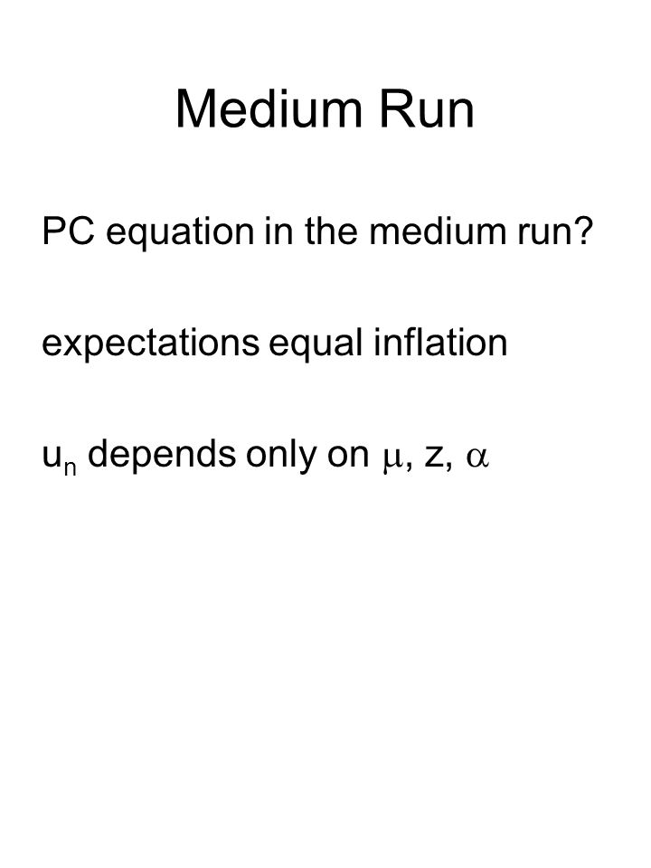 Medium Run PC equation in the medium run expectations equal inflation u n depends only on , z, 