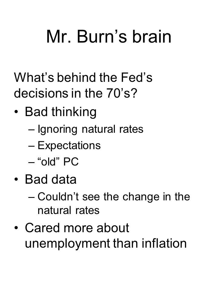 Mr. Burn's brain What's behind the Fed's decisions in the 70's.