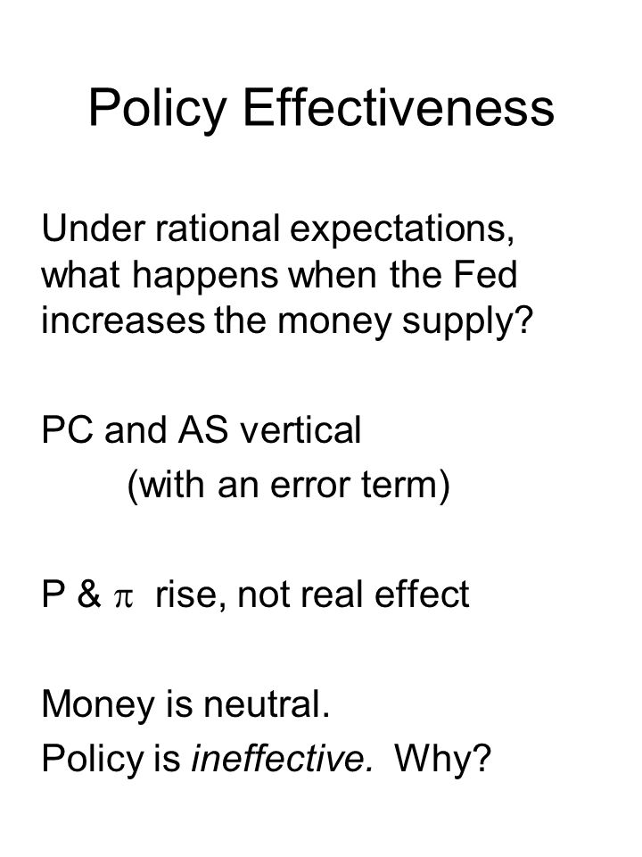 Policy Effectiveness Under rational expectations, what happens when the Fed increases the money supply.