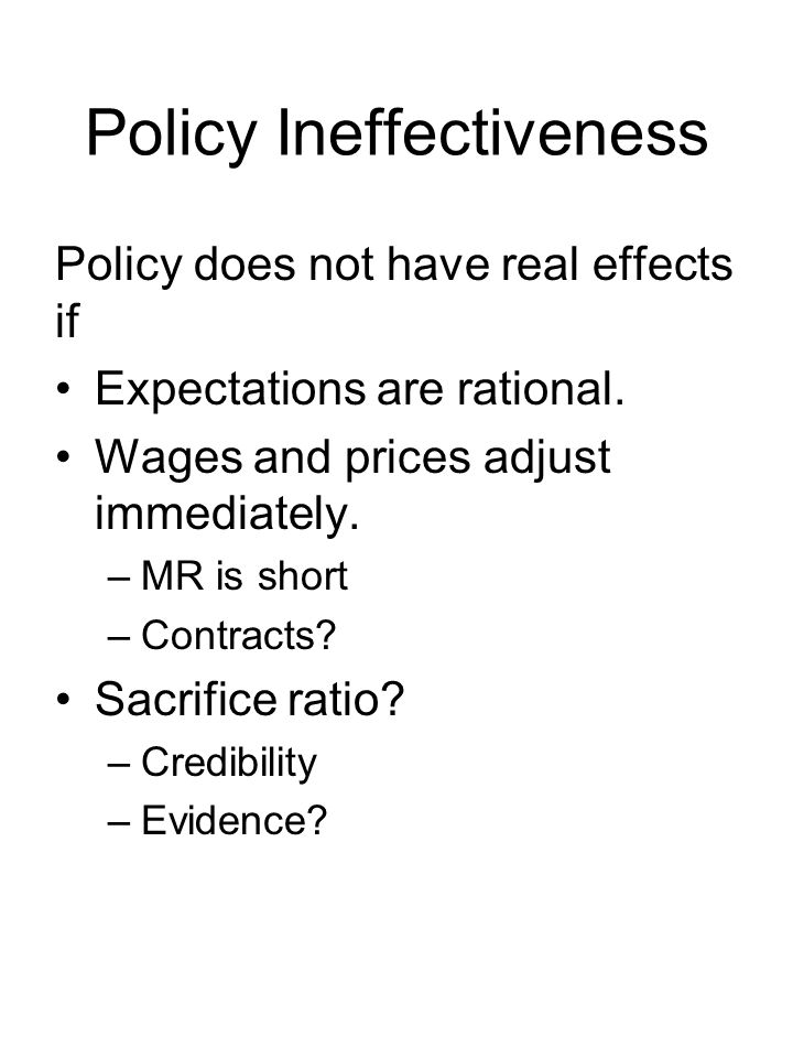 Policy Ineffectiveness Policy does not have real effects if Expectations are rational.