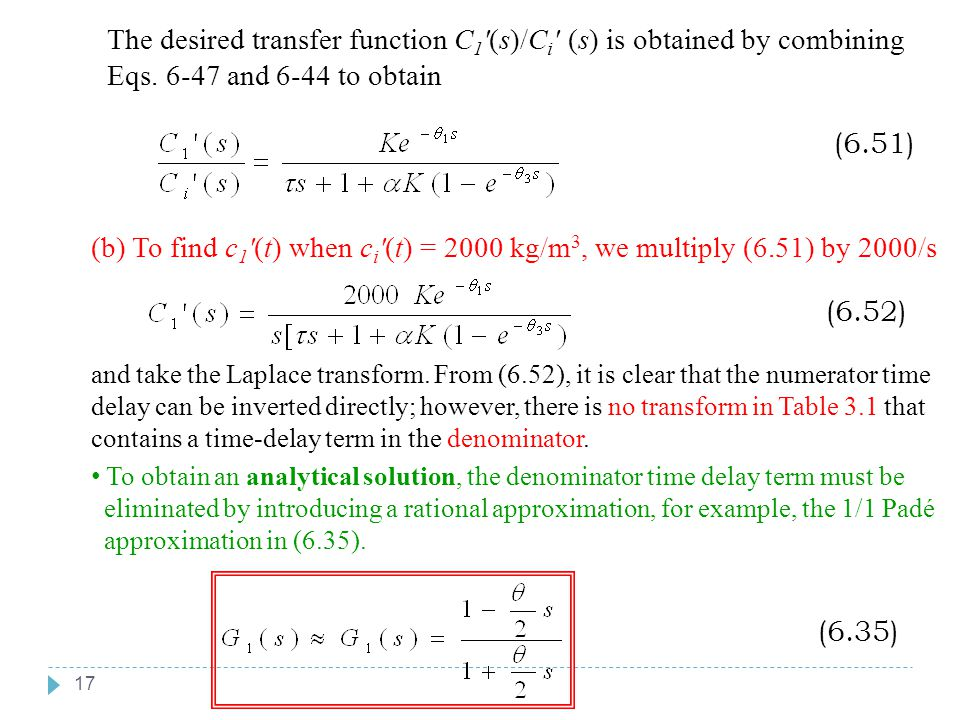 17 Chapter 6 The desired transfer function C 1 '(s)/C i ' (s) is obtained by combining Eqs. 6-47 and 6-44 to obtain (6.51) (b) To find c 1 '(t) when c