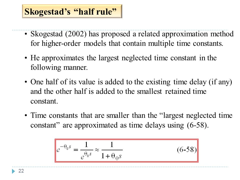 """22 Skogestad's """"half rule"""" Skogestad (2002) has proposed a related approximation method for higher-order models that contain multiple time constants."""