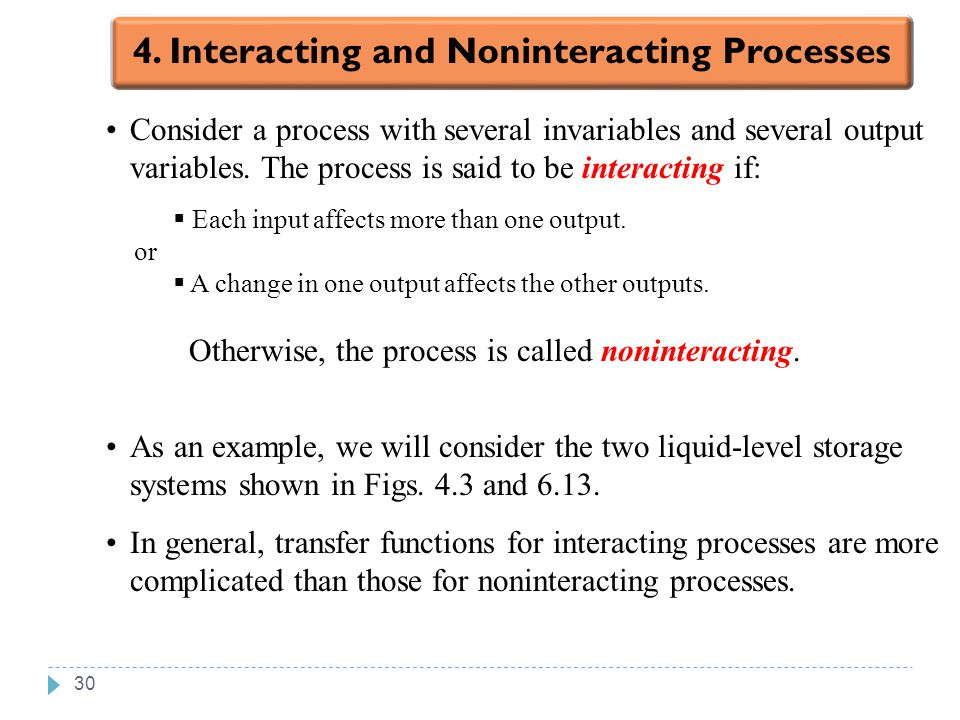 30 Chapter 6 Consider a process with several invariables and several output variables. The process is said to be interacting if:  Each input affects