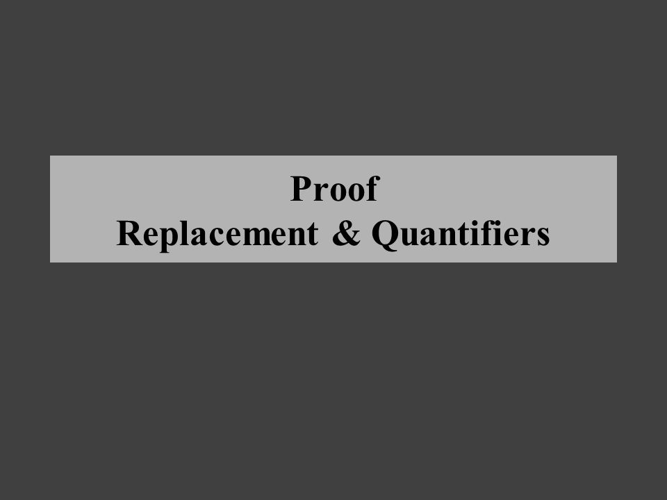 Proof Replacement & Quantifiers