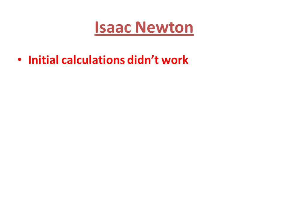 Isaac Newton Initial calculations didn't work