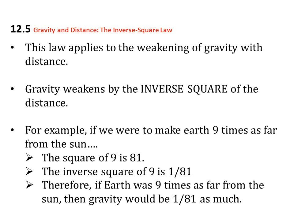 This law applies to the weakening of gravity with distance. Gravity weakens by the INVERSE SQUARE of the distance. For example, if we were to make ear