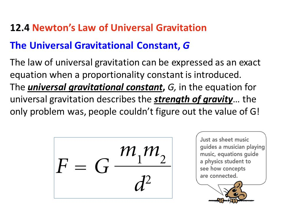 The Universal Gravitational Constant, G The law of universal gravitation can be expressed as an exact equation when a proportionality constant is intr