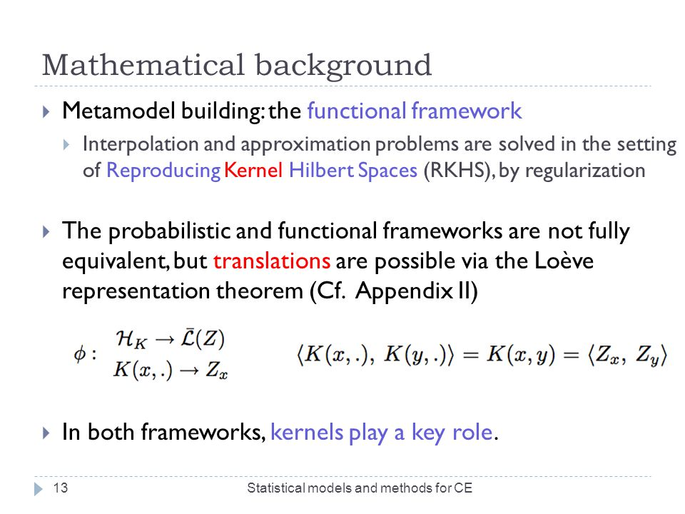 Mathematical background  Metamodel building: the functional framework  Interpolation and approximation problems are solved in the setting of Reprodu