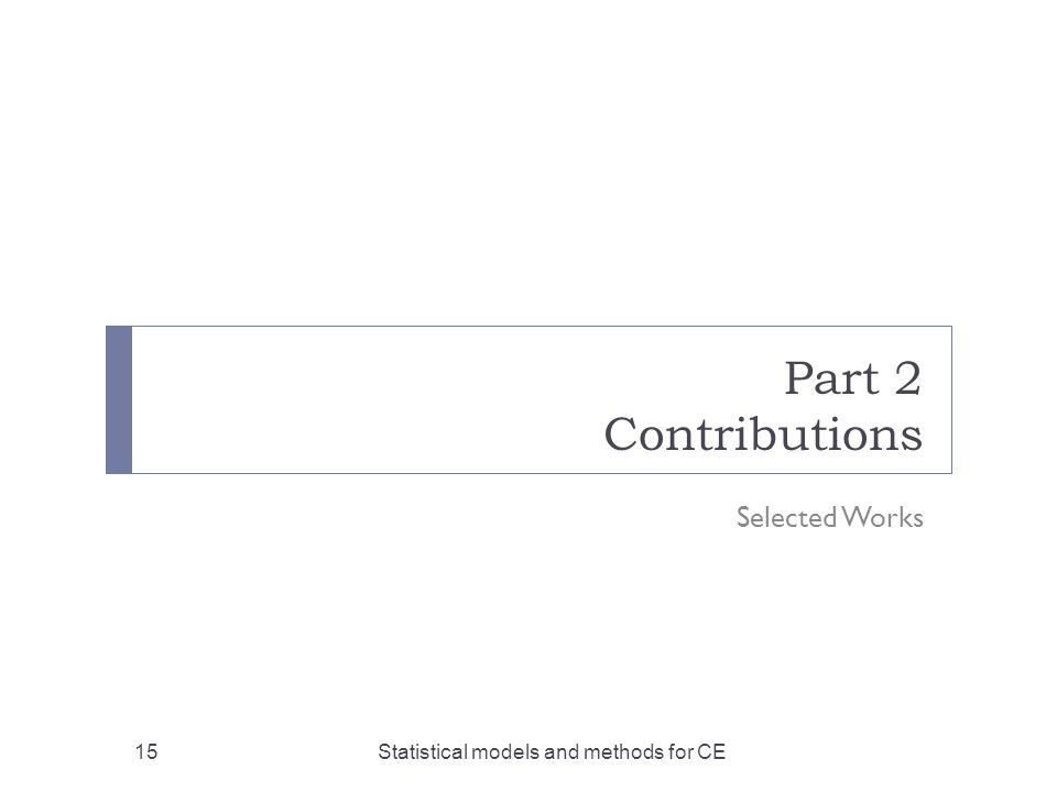 Part 2 Contributions Selected Works Statistical models and methods for CE15