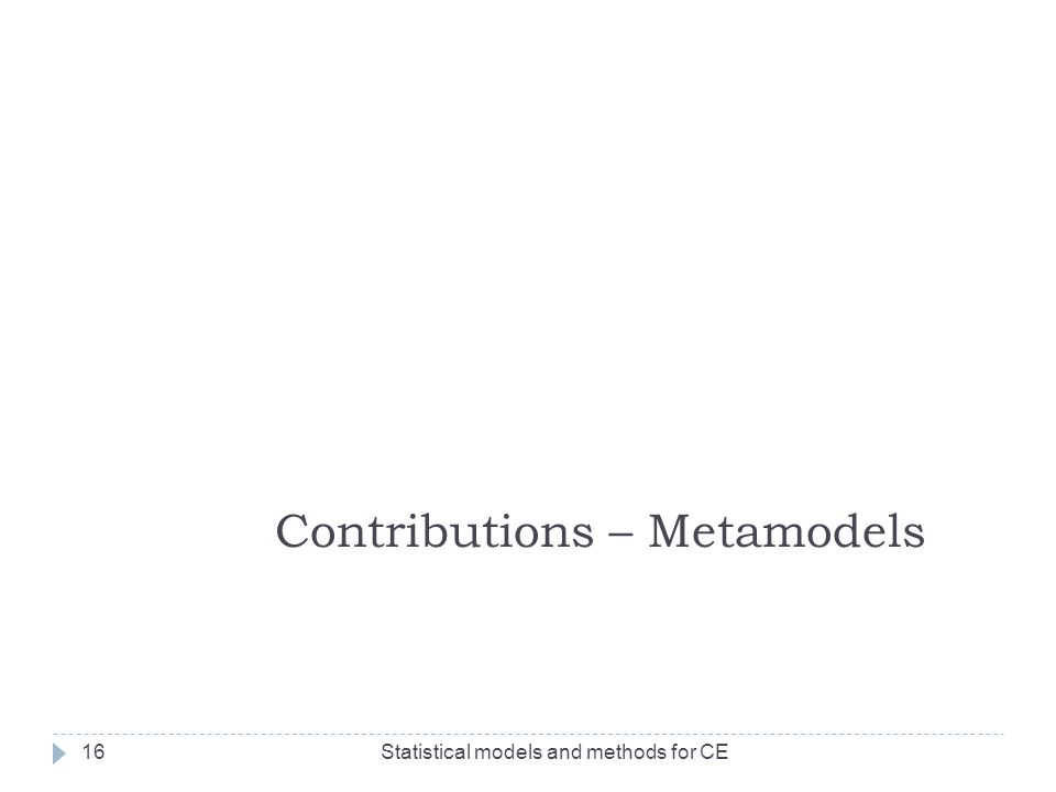 Statistical models and methods for CE16 Contributions – Metamodels