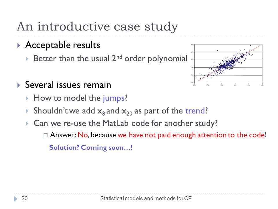 An introductive case study  Acceptable results  Better than the usual 2 nd order polynomial  Several issues remain  How to model the jumps?  Shou