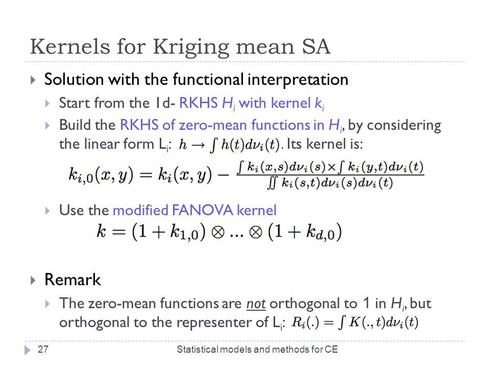 Kernels for Kriging mean SA  Solution with the functional interpretation  Start from the 1d- RKHS H i with kernel k i  Build the RKHS of zero-mean